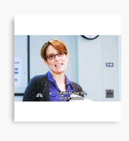 Liz Lemon: I tried to live life and it sucked Canvas Print