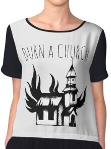 Burn a Church! Chiffon Top