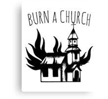 Burn a Church! Canvas Print