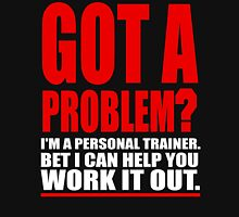 GOT A PROBLEM? Personal Trainer Promotional Humour Unisex T-Shirt