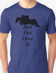 Just get over it horse Unisex T-Shirt