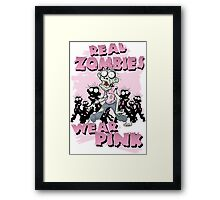 REAL Zombies Wear Pink Framed Print