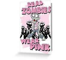 REAL Zombies Wear Pink Greeting Card