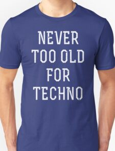 Never too old for techno Unisex T-Shirt