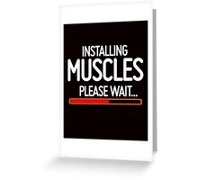 Installing Muscles, Please wait Greeting Card