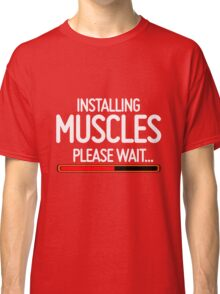 Installing Muscles, Please wait Classic T-Shirt