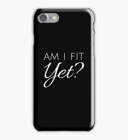 Am I Fit Yet? - White Text iPhone Case/Skin