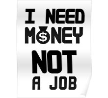I need Money Not a Job Poster