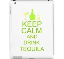 Keep Calm and Drink Tequila  iPad Case/Skin
