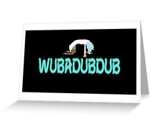 WUBADUBDUB Greeting Card
