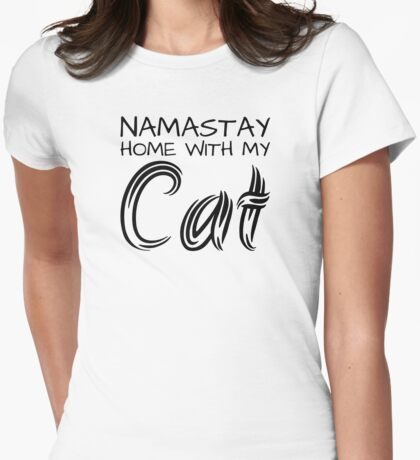 Namastay Home with my Cat - Black Text Womens Fitted T-Shirt