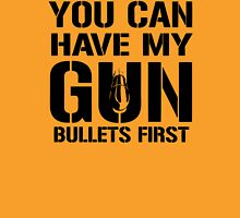 you can have my gun Unisex T-Shirt