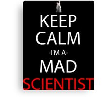 Keep Calm I'm A Mad Scientist Anime Manga Shirt Canvas Print