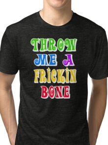 Throw Me A Frickin Bone Tri-blend T-Shirt