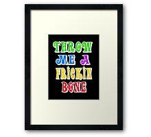 Throw Me A Frickin Bone Framed Print
