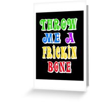 Throw Me A Frickin Bone Greeting Card