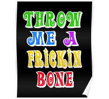 Throw Me A Frickin Bone Poster