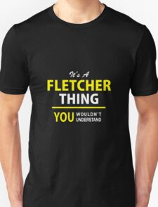 It's A FLETCHER thing, you wouldn't understand !! T-Shirt