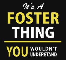 It's A FOSTER thing, you wouldn't understand !! T-Shirt