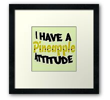 i have a pineapple attitude Framed Print