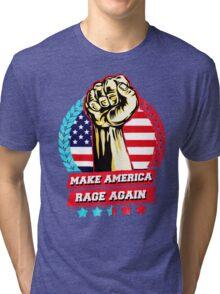 MAKE AMERICA RAGE AGAIN Tri-blend T-Shirt