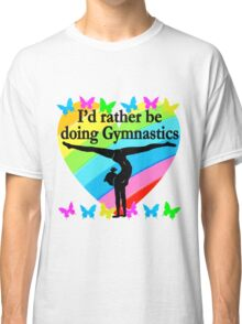 PRETTY I WOULD RATHER BE DOING GYMNASTICS Classic T-Shirt