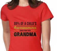 99% Of A Child's Awesomeness Comes From Their Grandma Womens Fitted T-Shirt