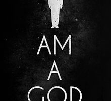 I AM A GOD by Datblastedboy
