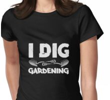 I Dig Gardening Womens Fitted T-Shirt