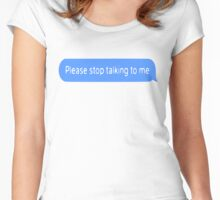 please stop talking to me Women's Fitted Scoop T-Shirt