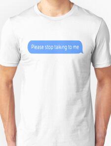 please stop talking to me Unisex T-Shirt