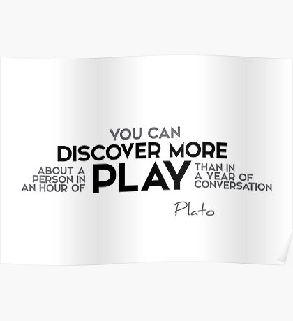 discover more about a person in an hour of play - plato Poster