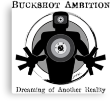Buckshot Ambition: Dreaming of Another Reality Canvas Print
