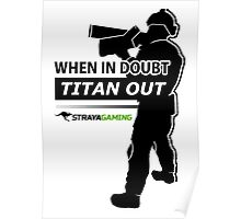 """""""When In Doubt, Titan Out"""" (Light) - StrayaGaming Poster"""