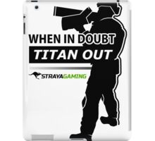 """""""When In Doubt, Titan Out"""" (Light) - StrayaGaming iPad Case/Skin"""