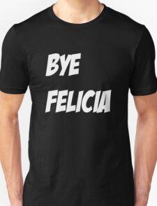 Bye Felicia Shirt Unisex T-Shirt
