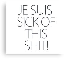 Je suis sick of this shit_black Canvas Print