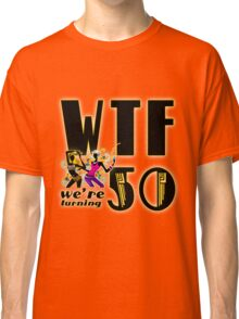WTF Means We re Turning Fifty Classic T-Shirt