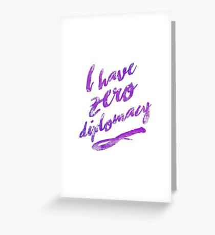I HAVE ZERO DIPLOMACY Greeting Card