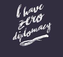 I HAVE ZERO DIPLOMACY Unisex T-Shirt