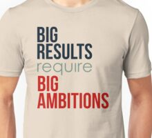 Big Results Require Big Ambitions - Mens Womens Motivational Graphic T shirt Unisex T-Shirt