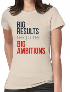 Big Results Require Big Ambitions - Mens Womens Motivational Graphic T shirt Womens Fitted T-Shirt