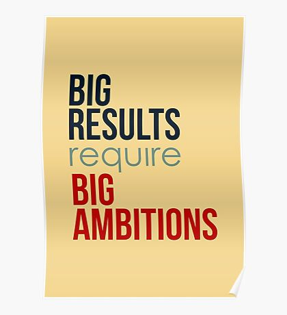 Big Results Require Big Ambitions - Mens Womens Motivational Graphic T shirt Poster