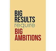 Big Results Require Big Ambitions - Mens Womens Motivational Graphic T shirt Photographic Print