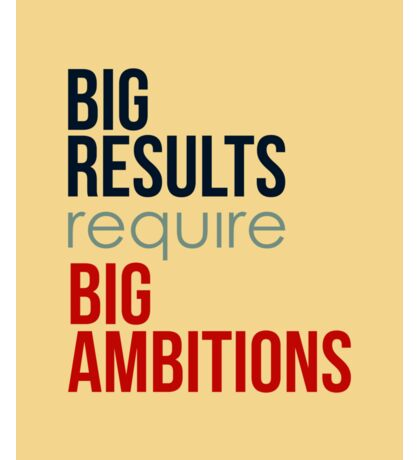 Big Results Require Big Ambitions - Mens Womens Motivational Graphic T shirt Sticker
