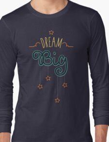 Dream Big Little One - Mens Womens Inspirational Graphic T shirt Long Sleeve T-Shirt