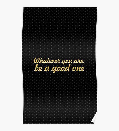 """Whatever you are, be a good one... """"Abraham Lincoln"""" Inspirational Quote Poster"""