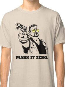 Mark It Zero - Walter Sobchak Big Lebowski shirt Classic T-Shirt
