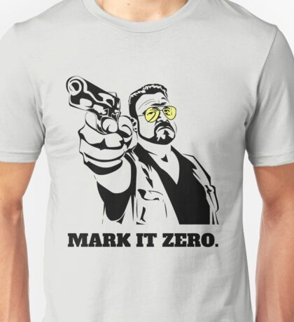 Mark It Zero - Walter Sobchak Big Lebowski shirt Unisex T-Shirt