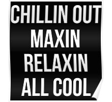 Chillin Out Maxin Relaxin All Cool Poster